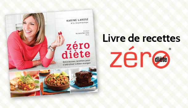 Zéro Diète : 120 nouvelles recettes santé et savoureuses!