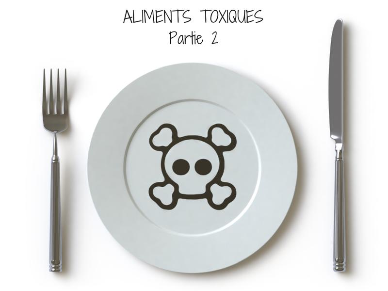 Les aliments peuvent-t-ils être toxiques? (Partie 2)