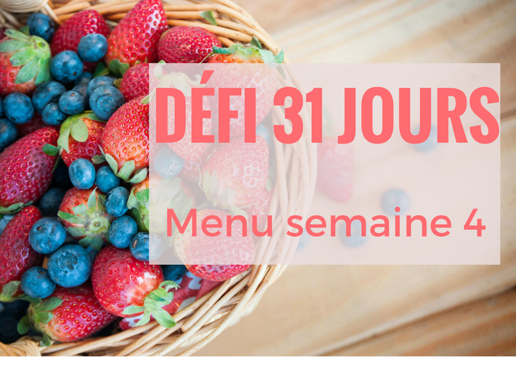 MENU DE LA SEMAINE 4 – DÉFI 31 JOURS « CUISINEZ SANTÉ »